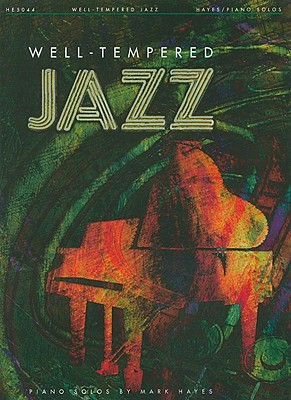 Well-tempered Jazz Piano Collection By Hayes, Mark (CRT)