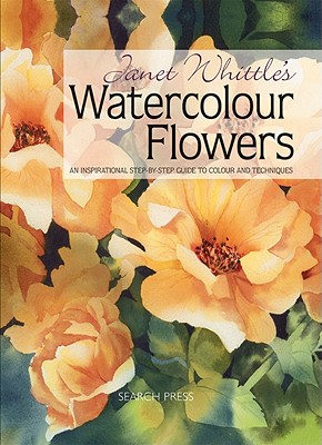 Janet Whittle's Watercolour Flowers By Whittle, Janet